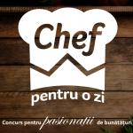 Chef pentru o zi – Concurs pentru pasionatii de bunataturi